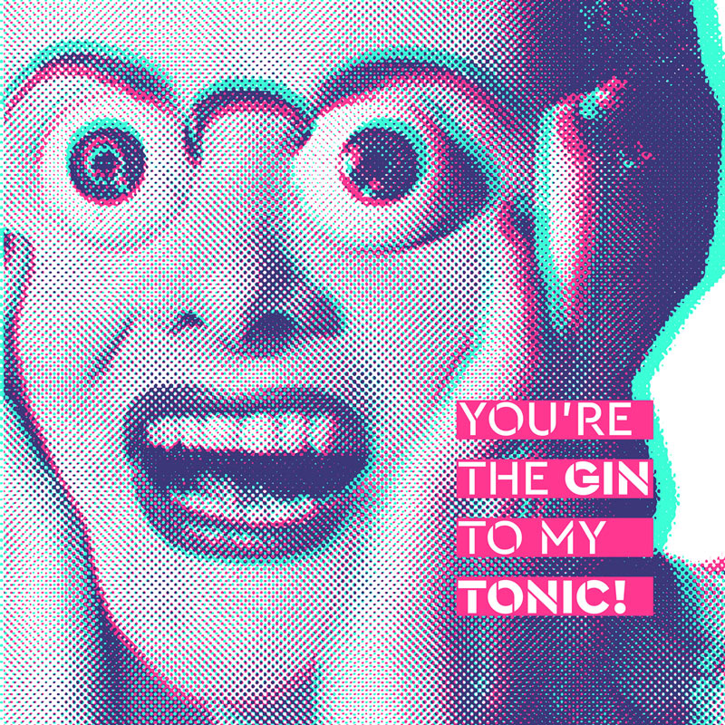 Grafica Kent Terlizzi You are the gin to my tonic